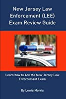 New Jersey Law Enforcement (LEE) Exam Review Guide: Learn how to Ace the New Jersey Law Enforcement Exam