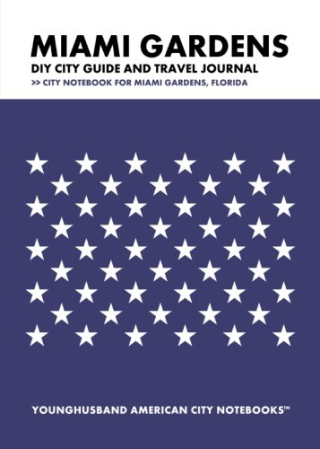 Miami Gardens DIY City Guide and Travel Journal: City Notebook for Miami Gardens, Florida (Miami Notebook)