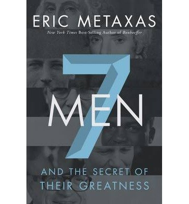 7-men-and-the-secret-of-their-greatness-author-eric-metaxas-published-on-april-2013