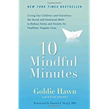 10 Mindful Minutes: Giving Our Children--and Ourselves--the Social and Emotional Skills to Reduce St ress and Anxiety for Healthier, Happy Lives