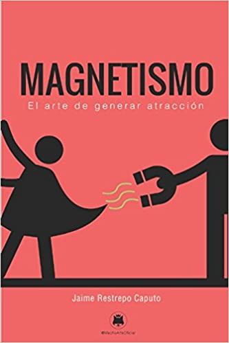 Magnetismo: El arte de generar atracción (Spanish Edition): Jaime Restrepo Caputo: 9781973407003: Amazon.com: Books