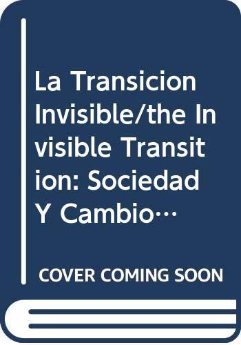 La Transicion Invisible/the Invisible Transition: Sociedad Y Cambio Politico En Cuba/society And Political Change In Cuba por Not Available