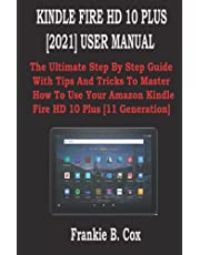 KINDLE FIRE HD 10 PLUS [2021] USER MANUAL: The Ultimate Step By Step Guide With Tips And Tricks To Master How To Use Your Amazon Kindle Fire HD 10 Plus [11 Generation]