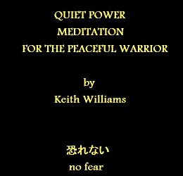 QUIET POWER: MEDITATION FOR THE PEACEFUL WARRIOR by [Williams, Keith]