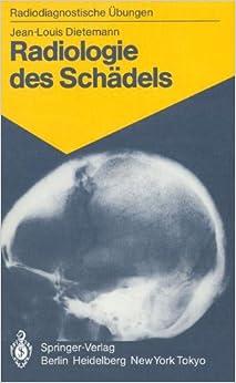 Radiologie des Schädels: 103 Diagnostische Übungen für Studenten und Praktische Radiologen (Radiodiagnostische Übungen)