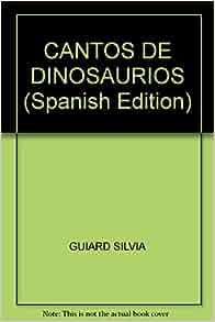 CANTOS DE DINOSAURIOS (Spanish Edition): SILVIA GUIARD: 9789872623227