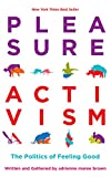 Pleasure Activism: The Politics of Feeling Good (Emergent Strategy)