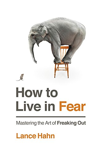 How to Live in Fear: Mastering the Art of Freaking Out (Top Rated Cities To Live In The Us)