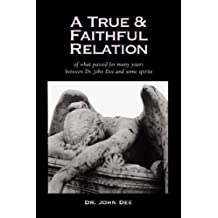 A True and Faithful Relation of What Passed for Many Years Between Dr. John Dee and Some Spirits