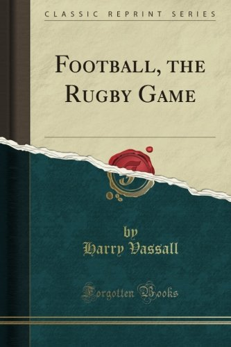 Read Online Football, the Rugby Game (Classic Reprint) pdf epub