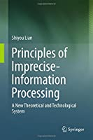 Principles of Imprecise-Information Processing: A New Theoretical and Technological System Front Cover