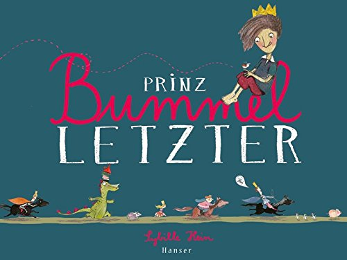 Prinz Bummelletzter Gebundenes Buch – 14. März 2016 Sybille Hein 3446247513 empfohlenes Alter: ab 3 Jahre Abenteuer / Kinderliteratur