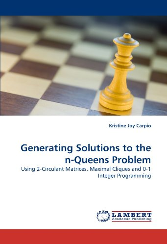 Generating Solutions to the n-Queens Problem: Using 2-Circulant Matrices, Maximal Cliques and 0-1 Integer Programming