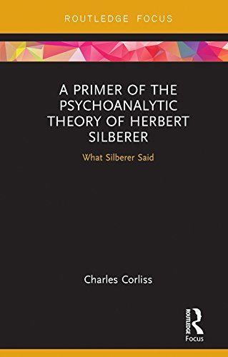 A Primer of the Psychoanalytic Theory of Herbert Silberer: What Silberer Said (Routledge Focus on Analytical ()
