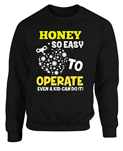 honey-so-easy-to-operate-even-a-kid-can-do-it-adult-sweatshirt-3xl-black