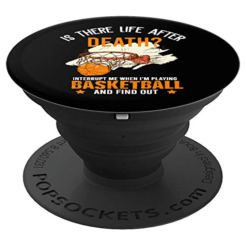 Life After Death Interrupt Me When I'm Playing Basketball PopSockets Grip and Stand for Phones and Tablets