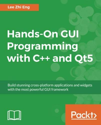 Hands-On GUI Programming with C++ and Qt5: Build stunning cross-platform applications and widgets with the most powerful GUI framework by Packt Publishing - ebooks Account