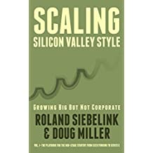 Scaling Silicon Valley Style. Growing Big But not Corporate.: Vol.I—The Playbook for the Mid-Stage Tech Startup. From Seed Funding to Series C.