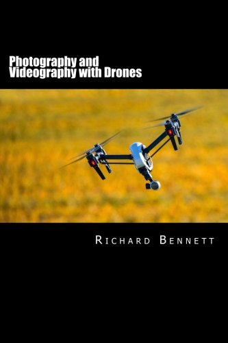 Photography and Videography with Drones (Volume 1)