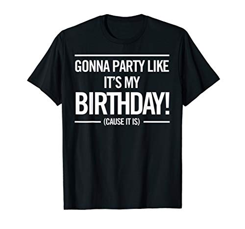 Gonna Party Like It's My Birthday Funny Unisex Cute ()