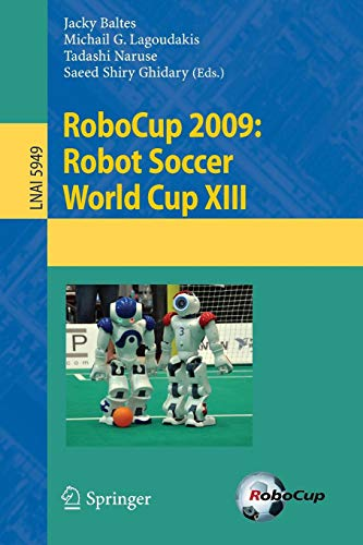 (RoboCup 2009: Robot Soccer World Cup XIII (Lecture Notes in Computer Science))