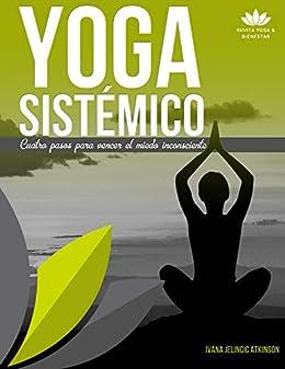 Yoga Sistémico: Cuatro pasos para vencer el miedo ...