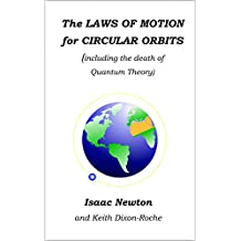 The Laws of Motion for Circular Orbits: The Death of Quantum Theory (Laws of Orbital Motion)