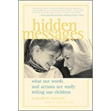 Hidden Messages : What Our Words and Actions Are Really Telling Our Children