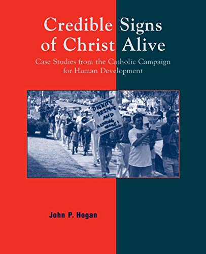 (Credible Signs of Christ Alive: Case Studies from the Catholic Campaign for Human Development)
