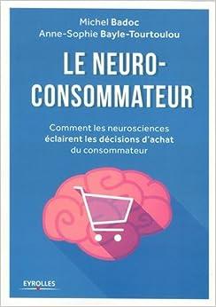 Le neuro-consommateur: Comment les neurosciences éclairent les décisions dachat du consommateur
