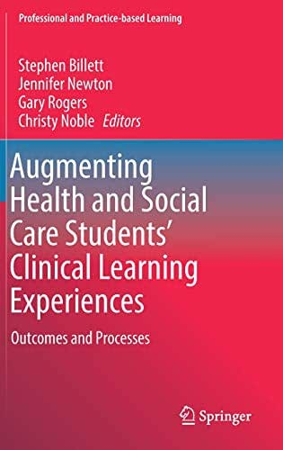 Augmenting Health and Social Care Students' Clinical Learning Experiences: Outcomes and Processes (Professional and Practice-based Learning)