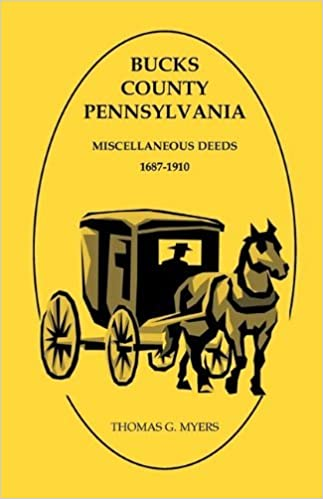 Book Bucks County, Pennsylvania, Miscellaneous Deeds 1687-1910 by Thomas G. Myers (2009-05-01)