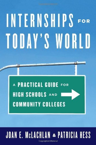 Internships for Today's World: A Practical Guide for High Schools and Community Colleges by Joan E. McLachlan (2014-03-18)
