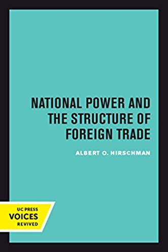 National Power and the Structure of Foreign Trade (The Politics of the International Economy)