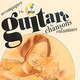Accompagner à la Guitare les Chansons Enfantines (Inclus 1 Livre)