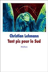 Tant pis pour le sud par Christian Lehmann