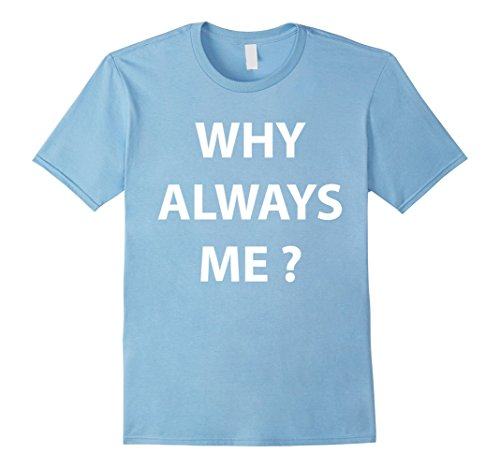 Men's Why Always Me ? T Shirt - Soccer Funny Football Jersey 2XL Baby Blue