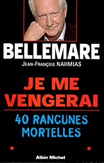 Je me vengerai : 40 rancunes mortelles, Bellemare, Pierre