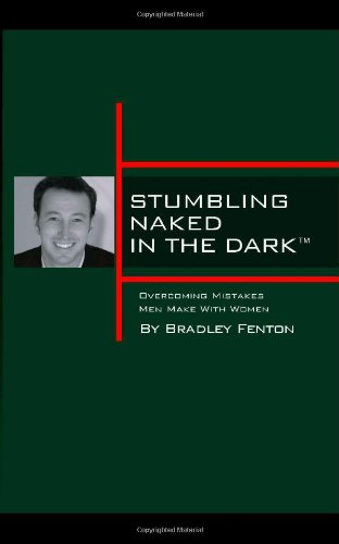Stumbling Naked in the Dark: Overcoming Mistakes Men Make with Women