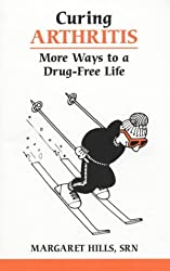 Curing Arthritis: More Ways to a Drug-free Life (Overcoming common problems)