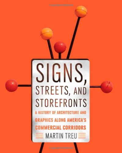 Signs, Streets, and Storefronts: A History of Architecture and Graphics along America's Commercial ()