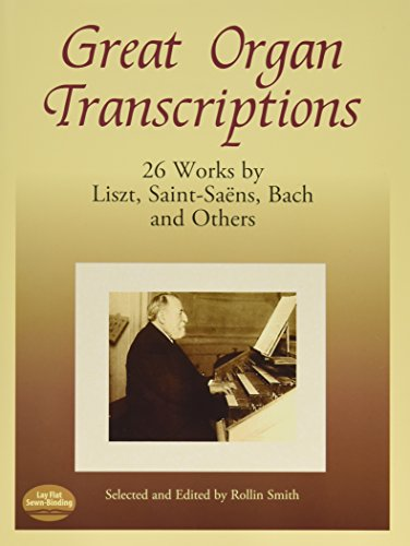 Other Bach Transcriptions (Great Organ Transcriptions: 26 Works by Liszt, Saint-Saens, Bach and Others (Dover Music for Organ))