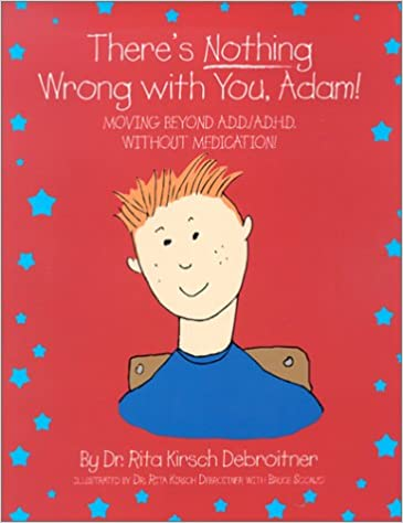 f8b68d8531458 There's Nothing Wrong With You, Adam: Moving Beyond A.D.D./A.D.H.D. ...