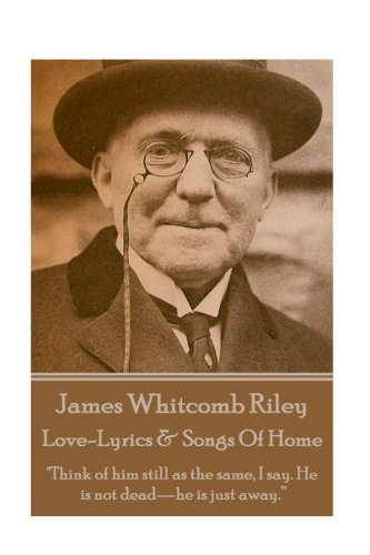 James Whitcomb Riley - Love-Lyrics & Songs Of Home: