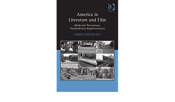 America in Literature and Film: Modernist Perceptions, Postmodernist Representations