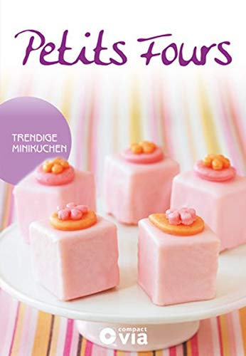 petits-fours-trendige-minikuchen-himmlische-rezepte-von-raffiniert-bis-ausgefallen