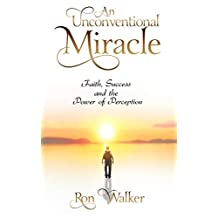 An Unconventional Miracle: Faith, Success and the Power of Perception