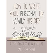 How to Write Your Personal or Family History: (If You Don't Do It, Who Will?)