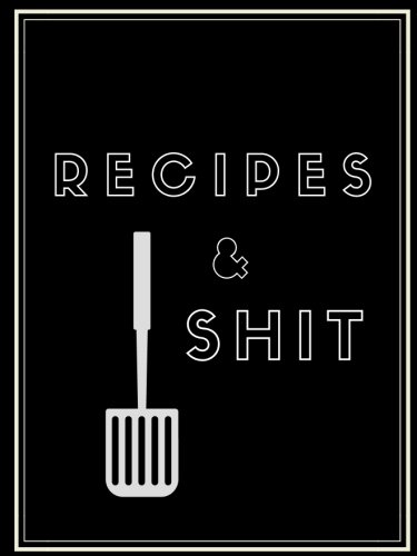 Recipes and Shit: 6x8 in Blank Recipe Journal- Makes The Perfect Personalized Gift for Men or Women! Funny Blank Recipe Book; Empty Recipe Book; ... Blank Recipe Cookbook; Funny Cookbook Gift