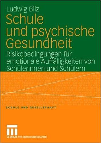 Schule und Psychische Gesundheit: Risikobedingungen für Emotionale Auffälligkeiten von Schülerinnen und Schülern (Schule und Gesellschaft) (German Edition)